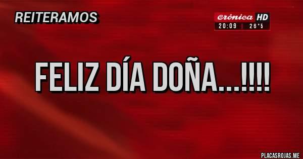 Placas Rojas - FELIZ DÍA DOÑA...!!!!