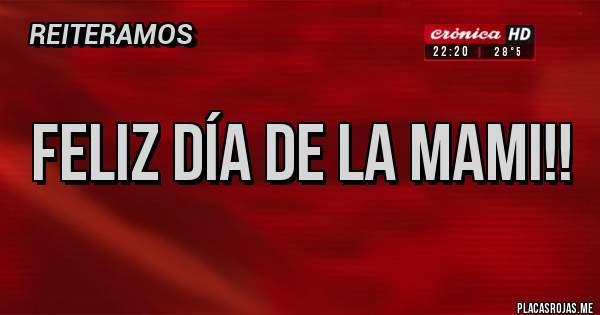 Placas Rojas - Feliz día de la mami!!