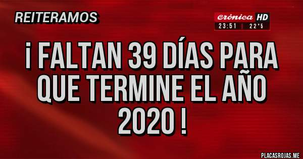 Placas Rojas - ¡ FALTAN 39 días para que termine el año 2020 !