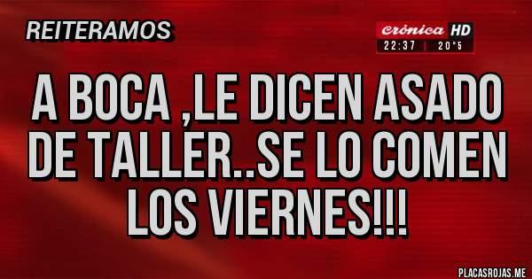 Placas Rojas - A boca ,le dicen asado de taller..se lo comen los viernes!!!