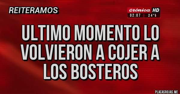 Placas Rojas - ULTIMO MOMENTO LO VOLVIERON A COJER A LOS BOSTEROS
