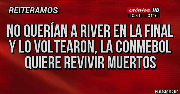 Placas Rojas - No querían a River en la final y lo voltearon, la Conmebol quiere revivir muertos