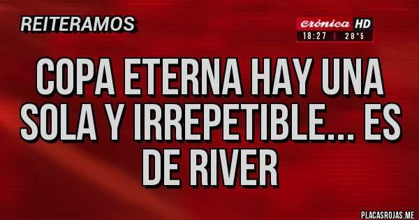 Placas Rojas - Copa eterna hay una sola y irrepetible... Es de River