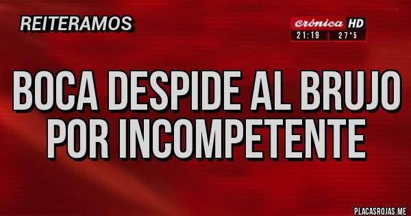 Placas Rojas - BOCA DESPIDE AL BRUJO POR INCOMPETENTE
