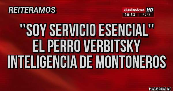 Placas Rojas - ''Soy servicio esencial'' El perro Verbitsky  Inteligencia de montoneros