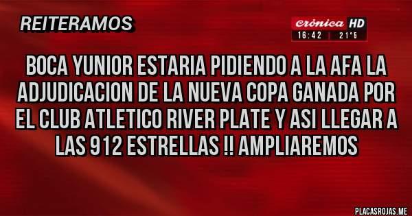 Placas Rojas - Boca yunior estaria pidiendo a la afa la adjudicacion de la nueva copa ganada por el club atletico river plate y asi llegar a las 912 estrellas !! Ampliaremos