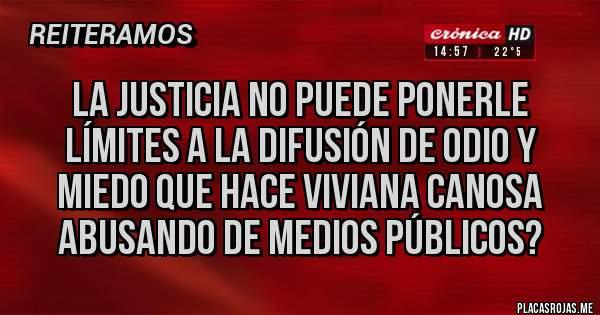 Placas Rojas - La justicia no puede ponerle límites a la difusión de odio y miedo que hace Viviana canosa  Abusando de medios públicos?