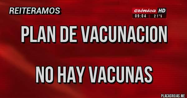 Placas Rojas - PLAN DE VACUNACION  NO HAY VACUNAS
