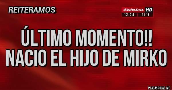 Placas Rojas - ÚLTIMO MOMENTO!! NACIO EL HIJO DE MIRKO