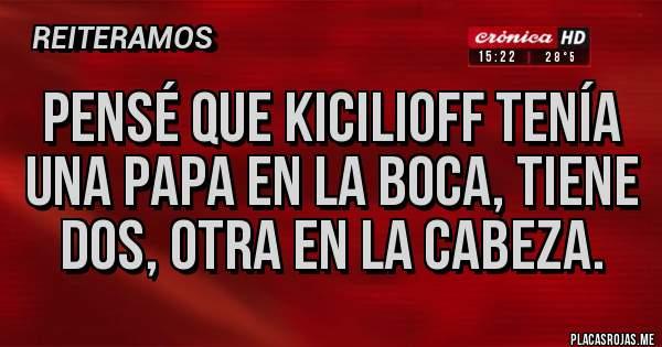 Placas Rojas - Pensé que KICILIOFF tenía una papa en la boca, tiene dos, otra en la cabeza.
