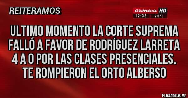 Placas Rojas - Ultimo momento La Corte Suprema falló a favor de Rodríguez Larreta 4 a 0 por las clases presenciales. Te rompieron el orto Alberso