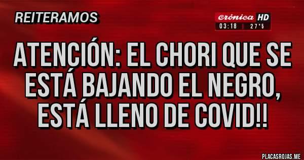 Placas Rojas - Atención: el chori que se está bajando el negro, está lleno de covid!!