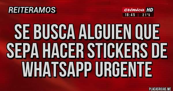 Placas Rojas - Se busca alguien que sepa hacer stickers de WhatsApp urgente