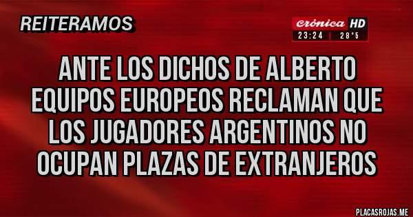 Placas Rojas - Ante los dichos de Alberto Equipos Europeos reclaman que los jugadores argentinos no ocupan plazas de extranjeros
