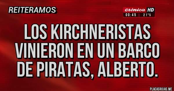 Placas Rojas - Los kirchneristas vinieron en un barco de piratas, Alberto.