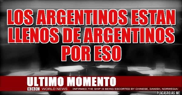 Placas Rojas - LOS ARGENTINOS ESTAN LLENOS DE ARGENTINOS  POR ESO