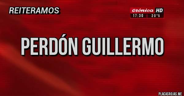 Placas Rojas - PERDÓN GUILLERMO