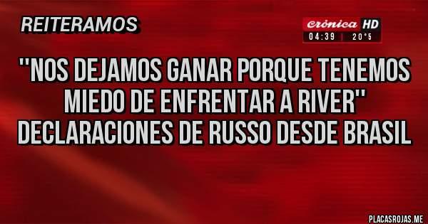 Placas Rojas - ''Nos dejamos ganar porque tenemos miedo de enfrentar a River'' Declaraciones de Russo desde Brasil