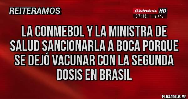 Placas Rojas - La Conmebol y la ministra de salud sancionarla a boca porque se dejó vacunar con la segunda dosis en brasil