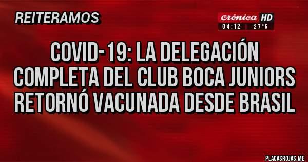 Placas Rojas - Covid-19: la delegación completa del club Boca Juniors retornó vacunada desde Brasil