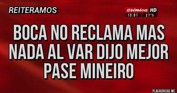 Placas Rojas - BOCA NO RECLAMA MAS NADA AL VAR DIJO MEJOR PASE MINEIRO