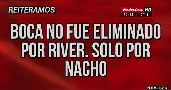 Placas Rojas - BOCA NO FUE ELIMINADO POR RIVER. Solo por Nacho