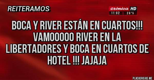 Placas Rojas - Boca y River están en cuartos!!! Vamooooo River en la Libertadores y Boca en cuartos de hotel !!! Jajaja