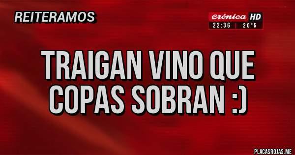 Placas Rojas - Traigan vino que copas sobran :)