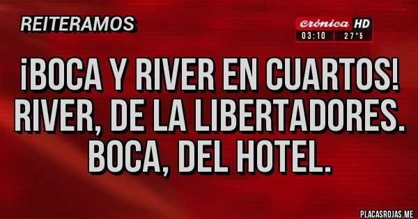 Placas Rojas - ¡Boca y River en cuartos! River, de la Libertadores. Boca, del hotel.