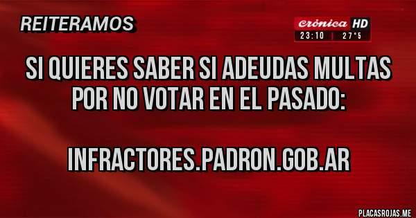 Placas Rojas - SI QUIERES SABER SI ADEUDAS MULTAS POR NO VOTAR EN EL PASADO:                       infractores.padron.gob.ar