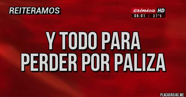 Placas Rojas - Y TODO PARA                      PERDER POR PALIZA
