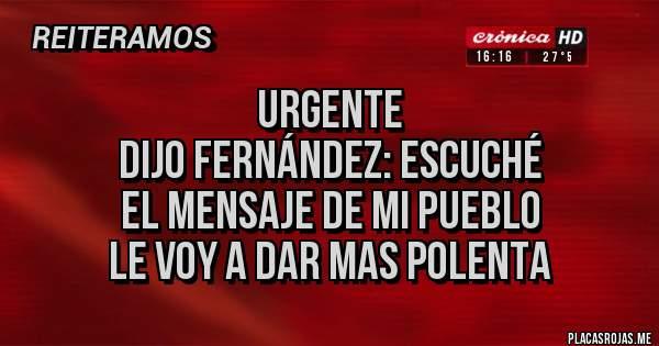 Placas Rojas - urgente dijo Fernández: escuché el mensaje de mi pueblo le voy a dar mas polenta