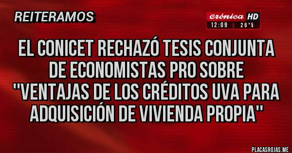 Placas Rojas - El Conicet rechazó tesis conjunta de economistas PRO sobre ''Ventajas de los créditos UVA para adquisición de vivienda propia''