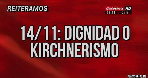 Placas Rojas - 14/11: dignidad o KIRCHNERISMO