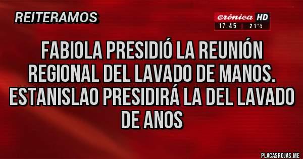 Placas Rojas - FABIOLA PRESIDIÓ LA REUNIÓN REGIONAL DEL LAVADO DE MANOS. ESTANISLAO PRESIDIRÁ LA DEL LAVADO DE ANOS