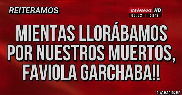 Placas Rojas - Mientas llorábamos por nuestros muertos, Faviola garchaba!!