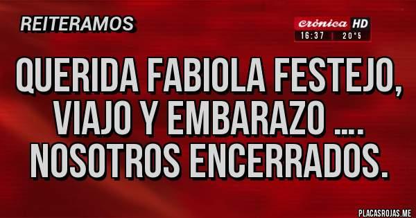 Placas Rojas - Querida Fabiola festejo, viajo y embarazo …. Nosotros encerrados.
