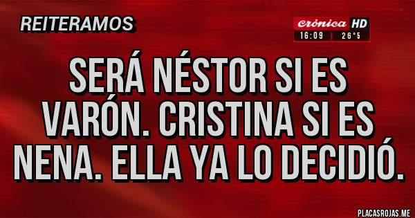 Placas Rojas - Será Néstor si es varón. Cristina si es nena. Ella ya lo decidió.