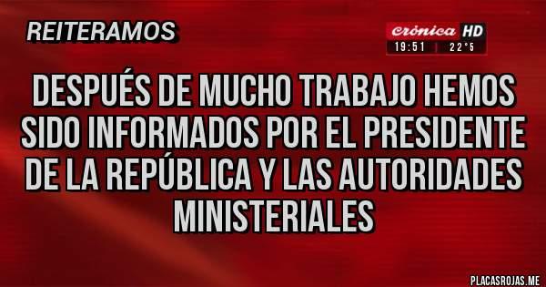 Placas Rojas - después de mucho trabajo hemos Sido informados por el Presidente de la República y las autoridades ministeriales
