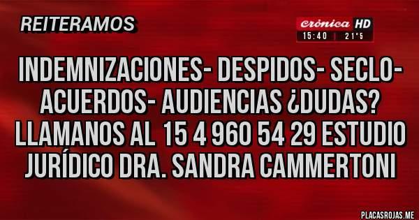 Placas Rojas - Indemnizaciones- Despidos- SECLO- Acuerdos- Audiencias ¿Dudas?  llamanos al 15 4 960 54 29 Estudio Jurídico Dra. Sandra Cammertoni