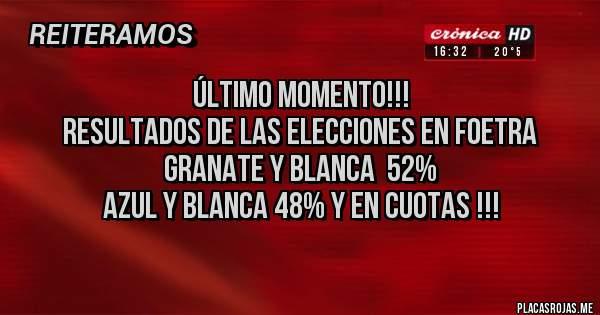 Placas Rojas - Último momento!!! Resultados de las elecciones en foetra  Granate y blanca  52% Azul y blanca 48% y en cuotas !!!