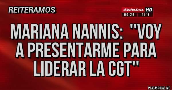 Placas Rojas - MARIANA NANNIS:  ''VOY A PRESENTARME PARA LIDERAR LA CGT''