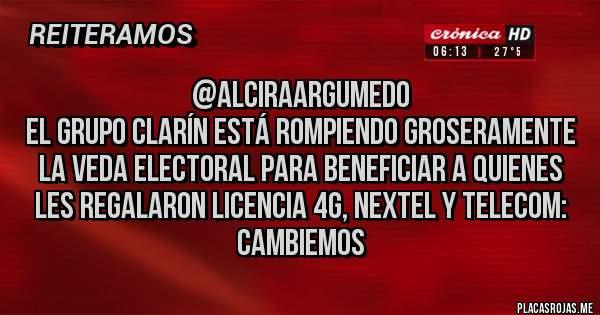 @AlciraArgumedo   El Grupo Clarín está rompiendo groseramente la veda electoral para beneficiar a quienes les regalaron licencia 4G, Nextel y Telecom: CAMBIEMOS