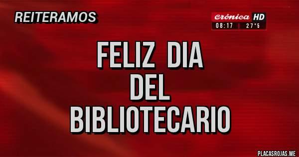 Placas Rojas - Feliz  dia del Bibliotecario