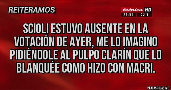Placas Rojas - Scioli estuvo ausente en la votación de ayer, me lo imagino pidiéndole al Pulpo Clarín que lo blanquée como hizo con Macri.