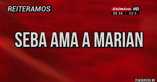 Placas Rojas - Seba ama a Marian