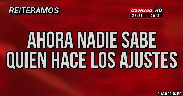 Placas Rojas - AHORA NADIE SABE QUIEN HACE LOS AJUSTES