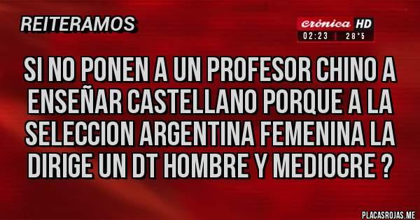 Placas Rojas - Si no ponen a un profesor chino a enseñar Castellano Porque a la Seleccion Argentina Femenina la dirige UN DT HOMBRE Y MEDIOCRE ?