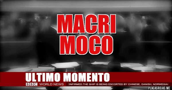 Placas Rojas - MACRI  MOCO