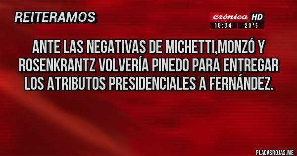 Placas Rojas - Ante las negativas de Michetti,Monzó y Rosenkrantz volvería Pinedo para entregar los atributos presidenciales a Fernández.